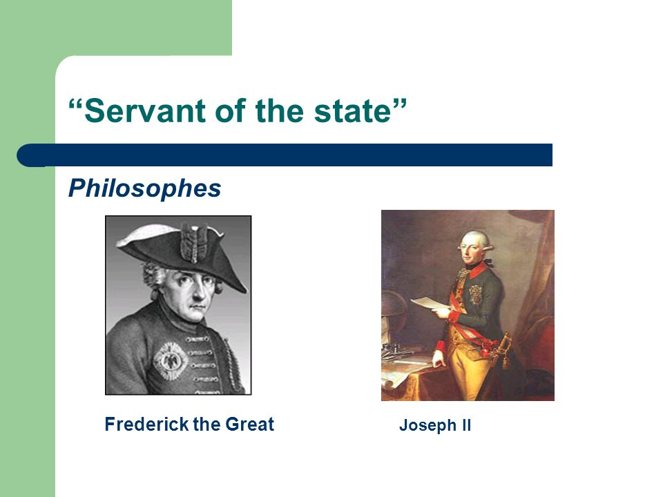 Servant of the state Philosophes Frederick the Great Joseph II