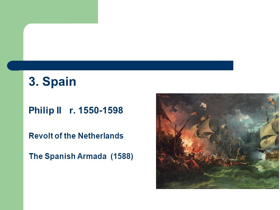 3. Spain Philip II r. 1550-1598 Revolt of the Netherlands