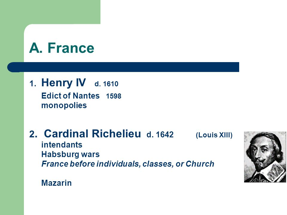 A. France Henry IV d. 1610. Edict of Nantes 1598 monopolies.