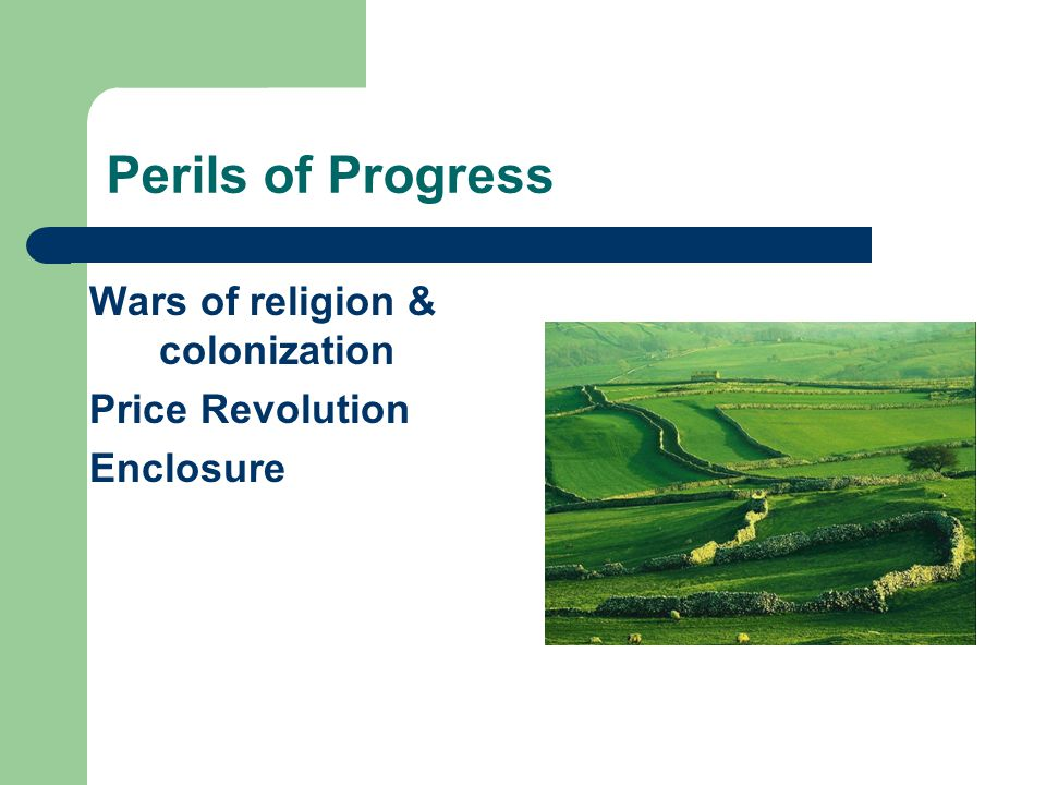 Perils of Progress Wars of religion & colonization Price Revolution