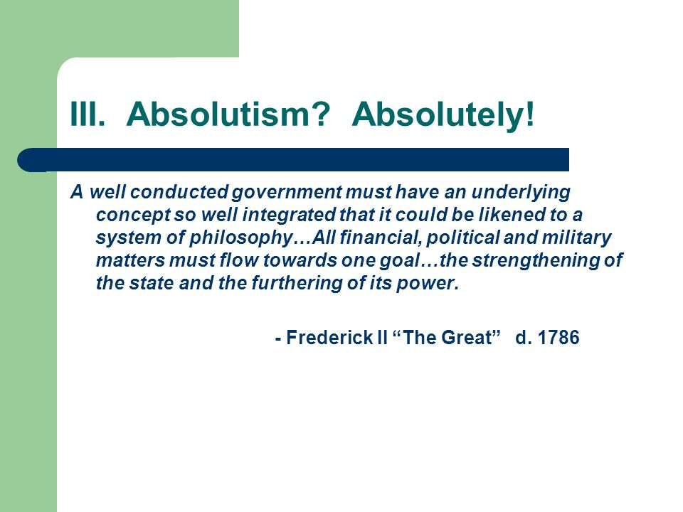 III. Absolutism Absolutely!