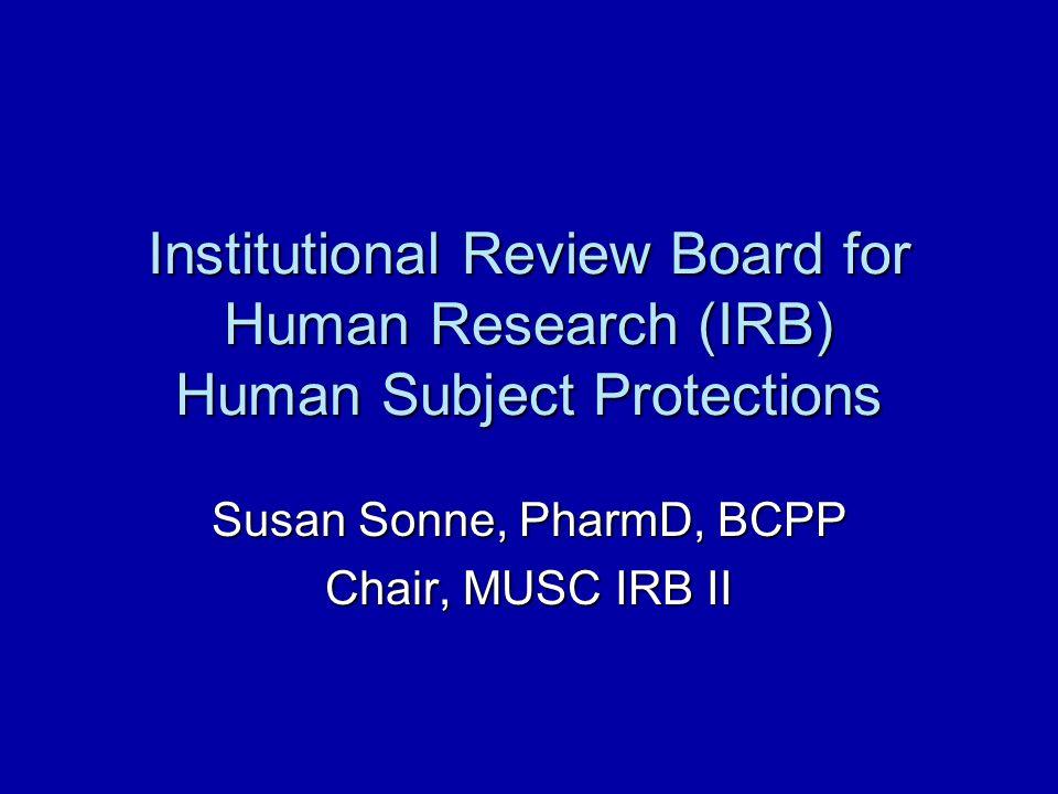 Susan Sonne, PharmD, BCPP Chair, MUSC IRB II