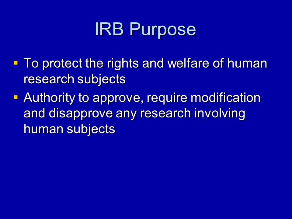 IRB Purpose To protect the rights and welfare of human research subjects.