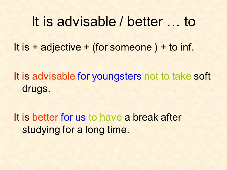 It is advisable / better … to