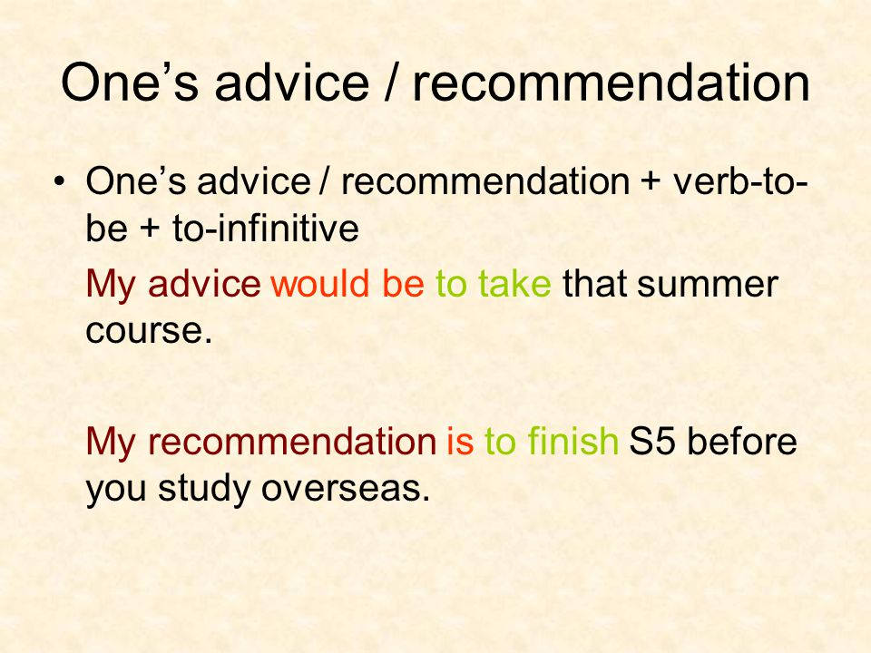 One's advice / recommendation