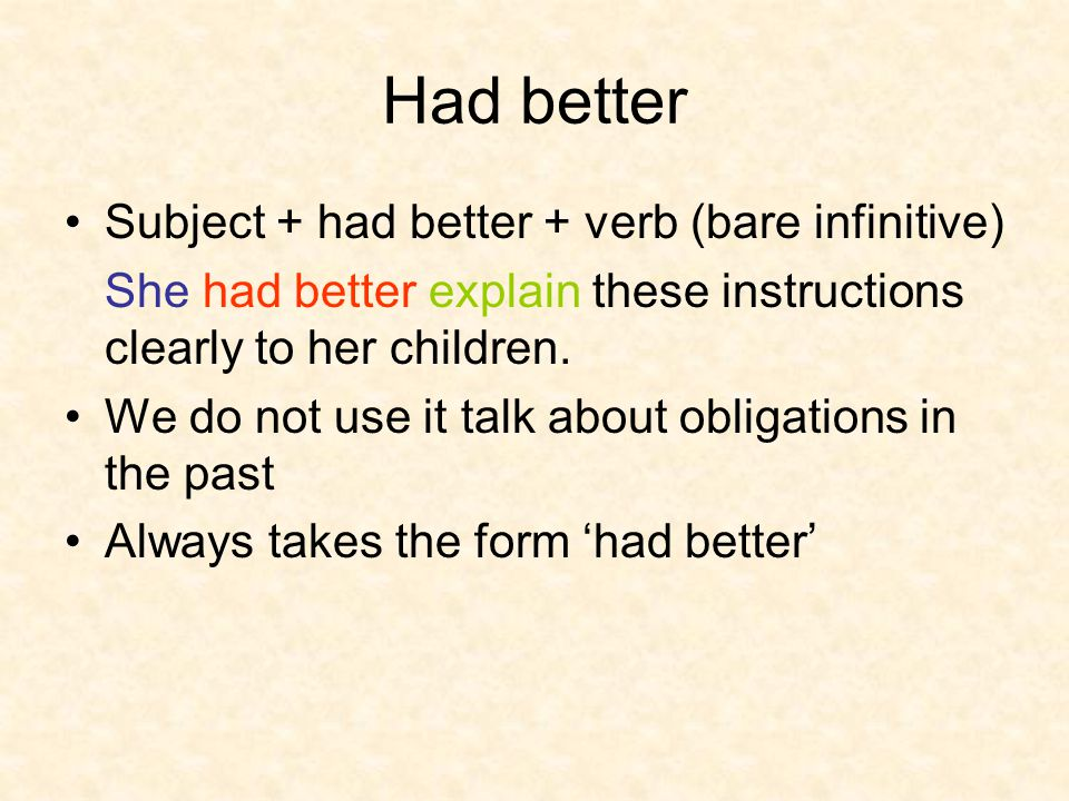 Had better Subject + had better + verb (bare infinitive)