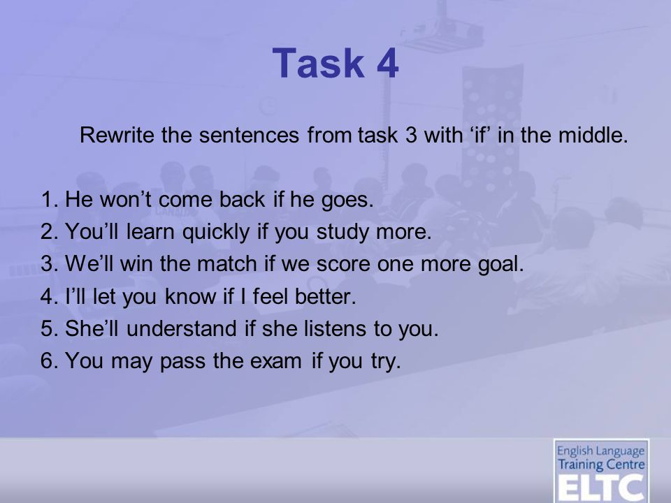 Task 4 Rewrite the sentences from task 3 with 'if' in the middle.