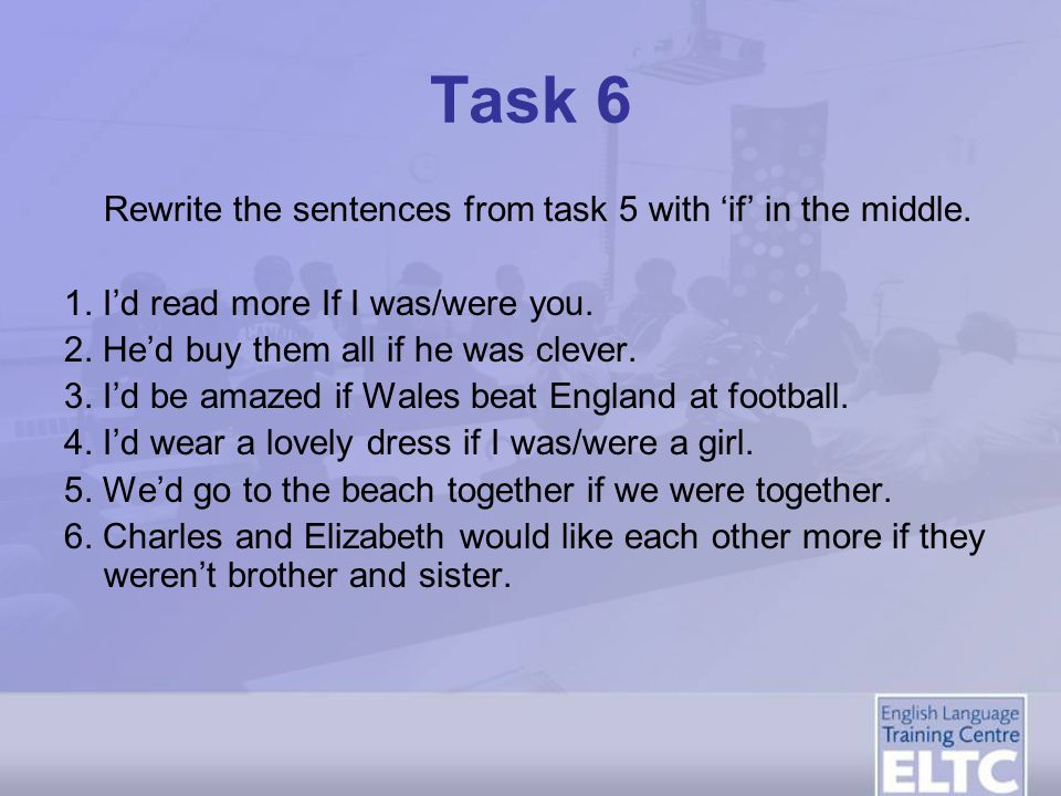 Task 6 Rewrite the sentences from task 5 with 'if' in the middle.
