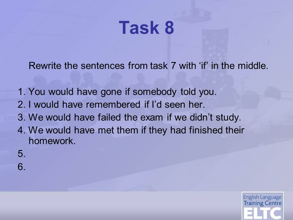 Task 8 Rewrite the sentences from task 7 with 'if' in the middle.