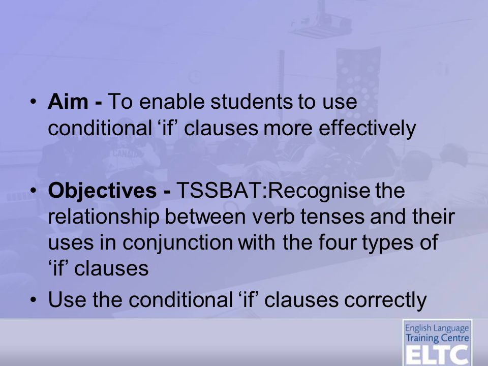 Aim - To enable students to use conditional 'if' clauses more effectively