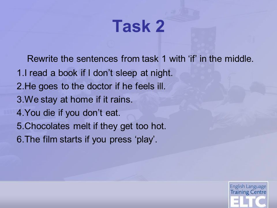 Task 2 Rewrite the sentences from task 1 with 'if' in the middle.