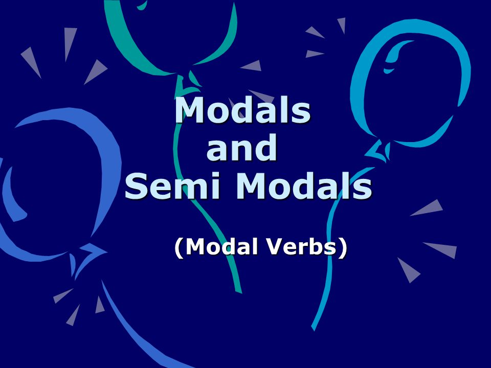 Modals and Semi Modals (Modal Verbs)