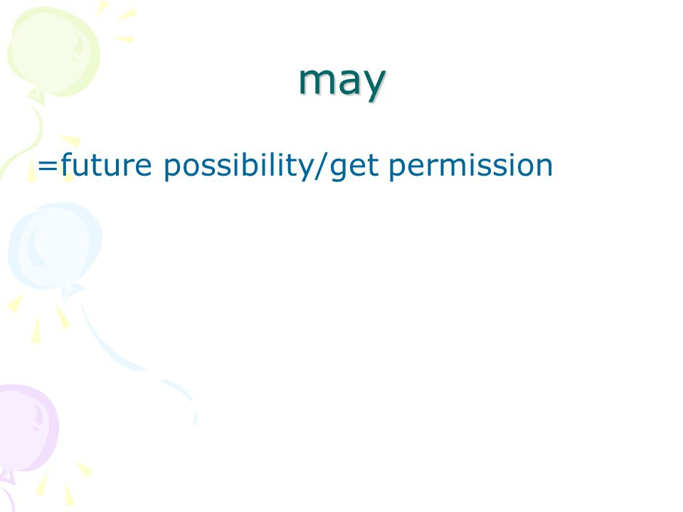 may =future possibility/get permission
