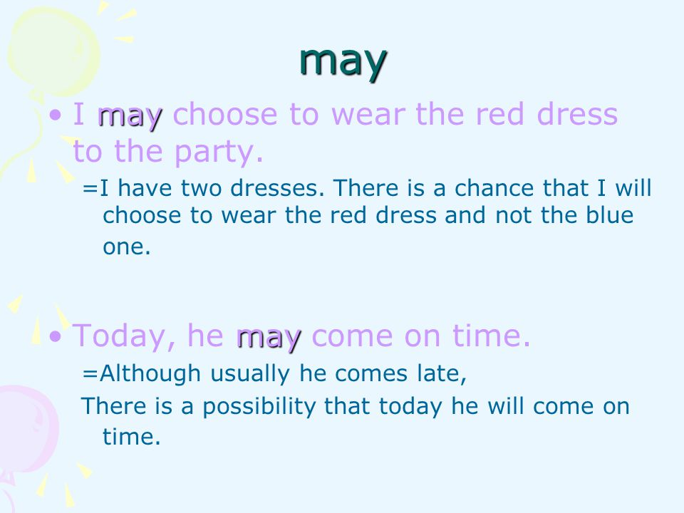 may I may choose to wear the red dress to the party.