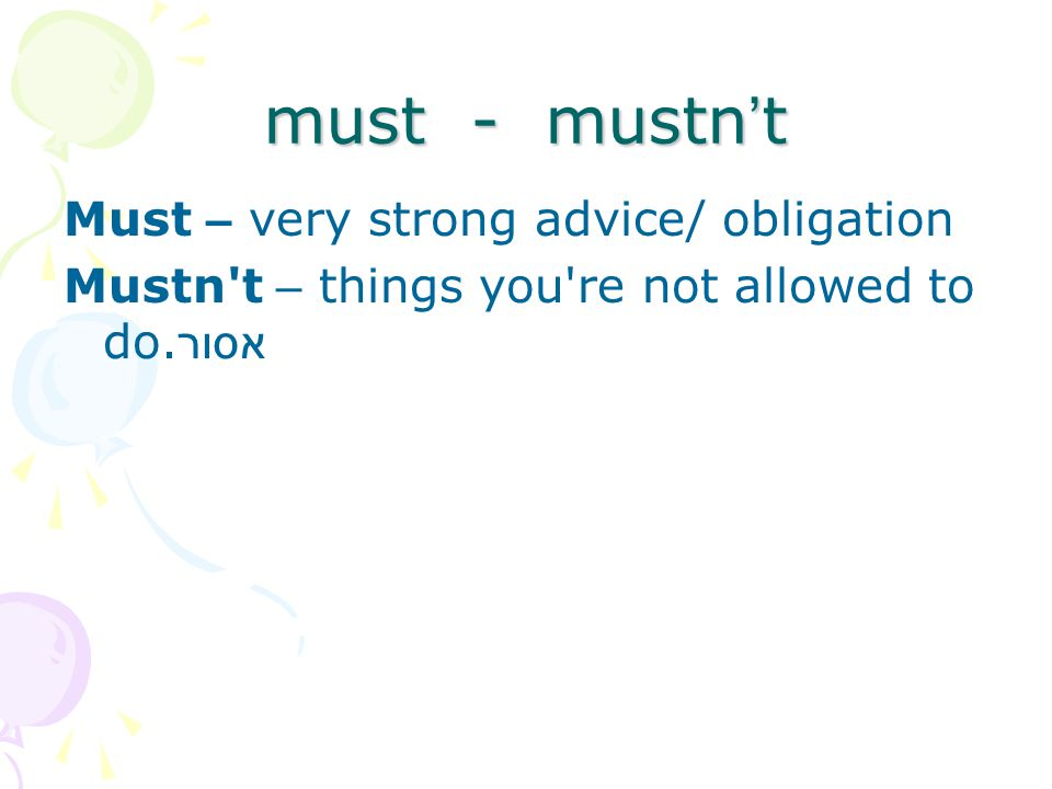must - mustn't Must – very strong advice/ obligation