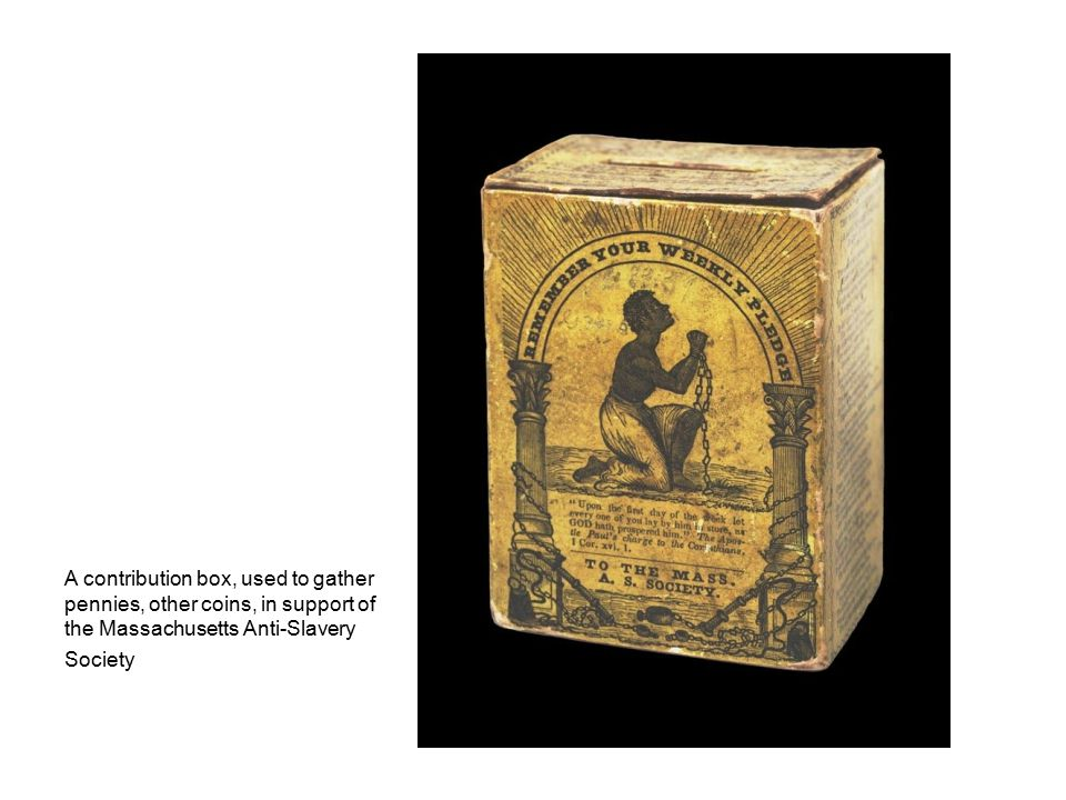 A contribution box, used to gather pennies, other coins, in support of the Massachusetts Anti-Slavery Society