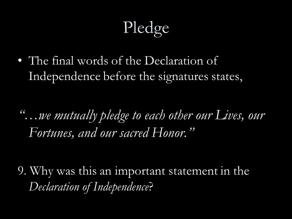 Pledge The final words of the Declaration of Independence before the signatures states,