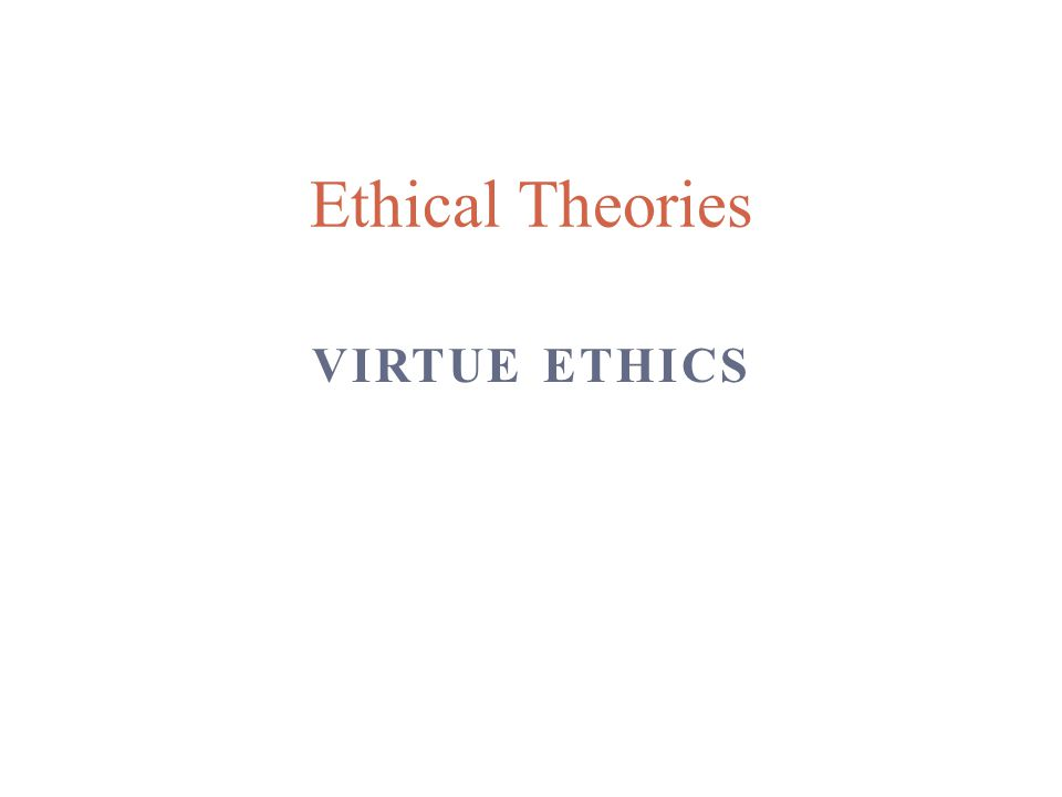 Ethical Theories Virtue Ethics
