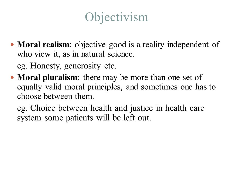Objectivism Moral realism: objective good is a reality independent of who view it, as in natural science.