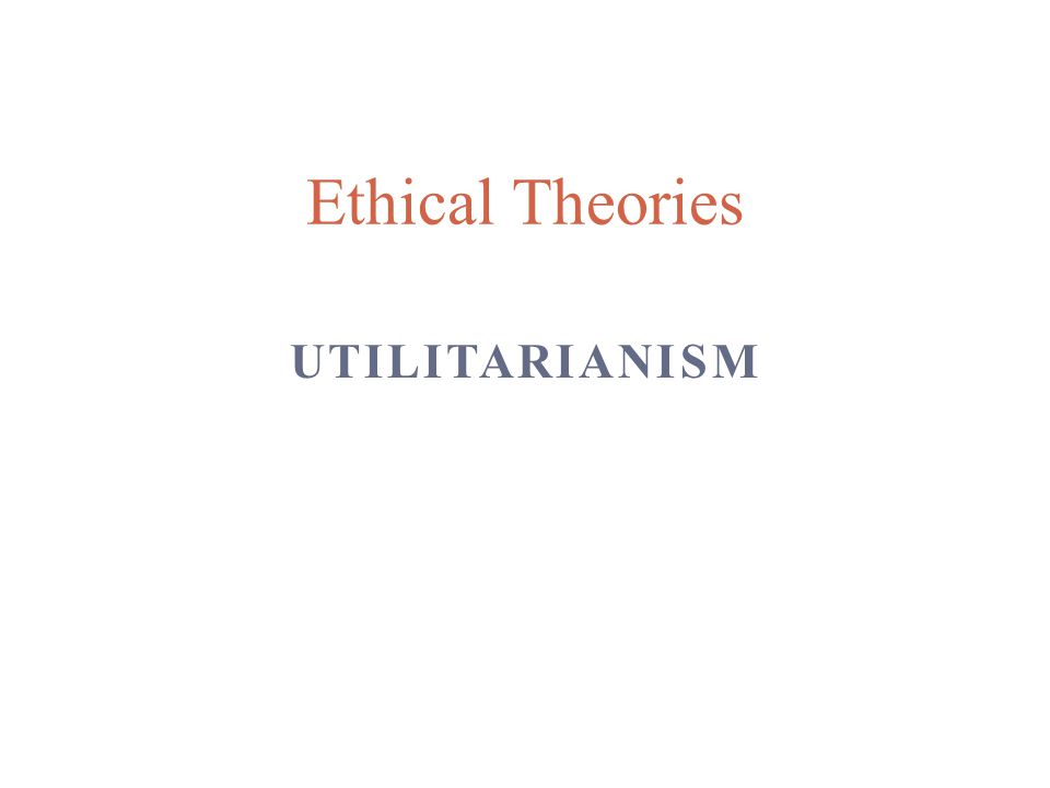 Ethical Theories Utilitarianism