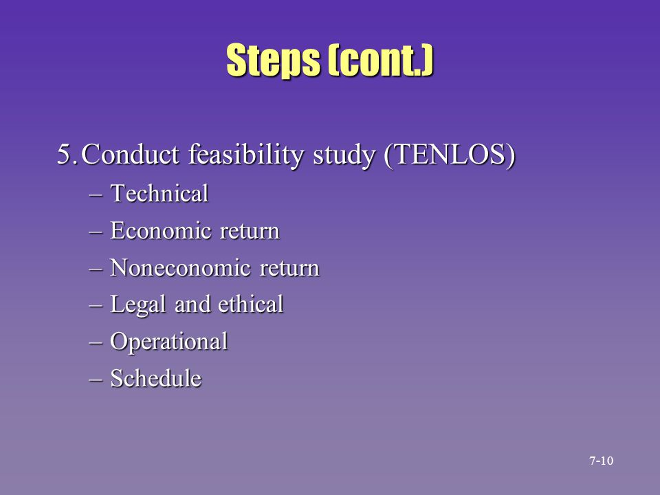Steps (cont.) 5. Conduct feasibility study (TENLOS) Technical