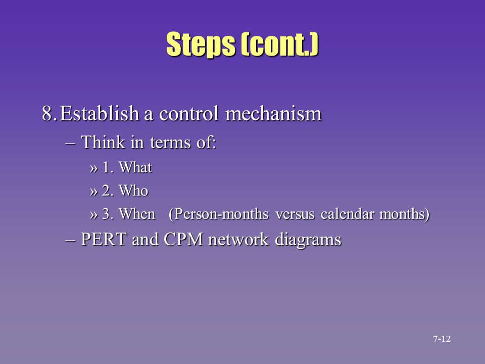 Steps (cont.) 8. Establish a control mechanism Think in terms of: