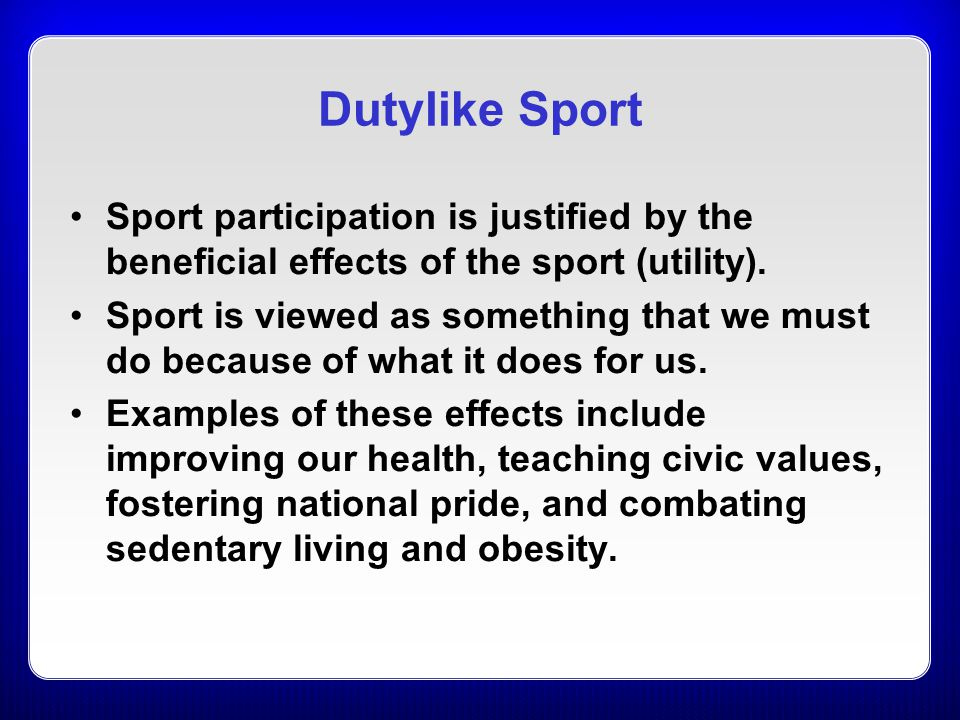 Dutylike Sport Sport participation is justified by the beneficial effects of the sport (utility).