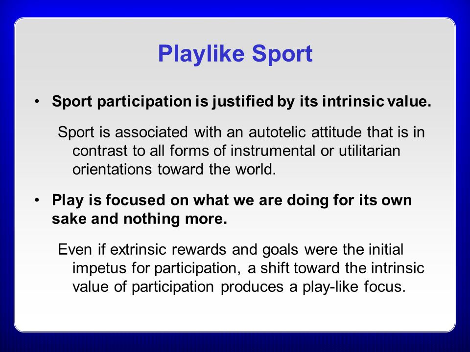 Playlike Sport Sport participation is justified by its intrinsic value.