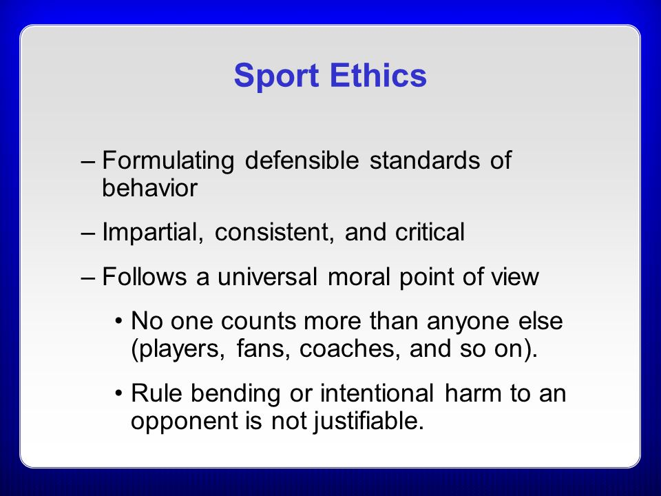 Sport Ethics Formulating defensible standards of behavior