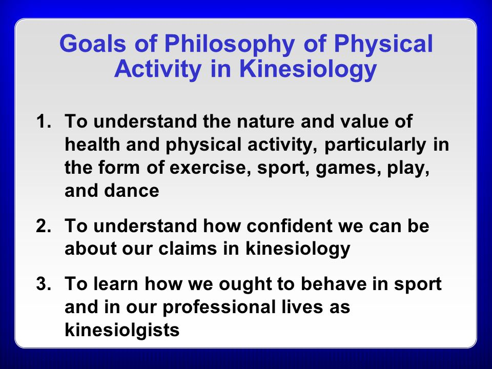 Goals of Philosophy of Physical Activity in Kinesiology