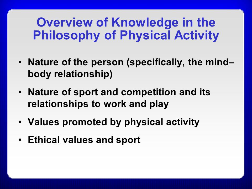 Overview of Knowledge in the Philosophy of Physical Activity