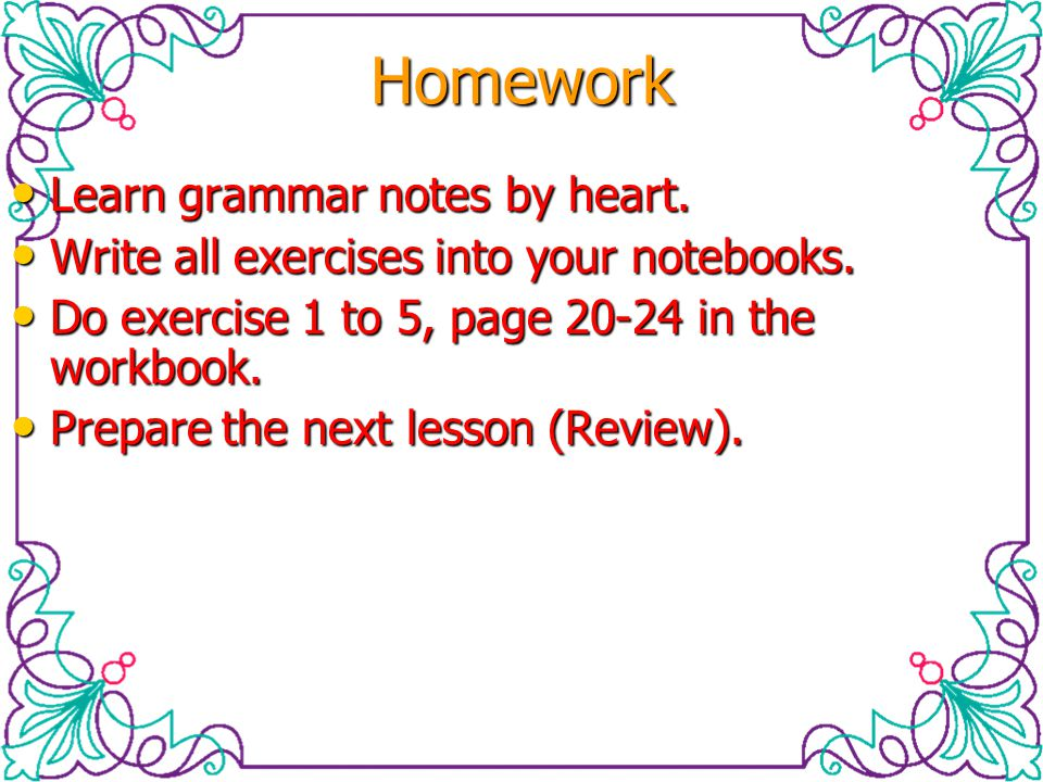 Homework Learn grammar notes by heart.
