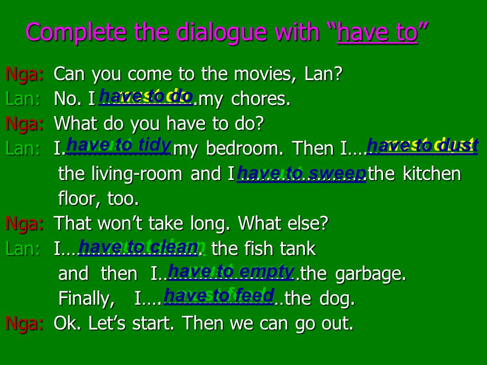 Complete the dialogue with have to