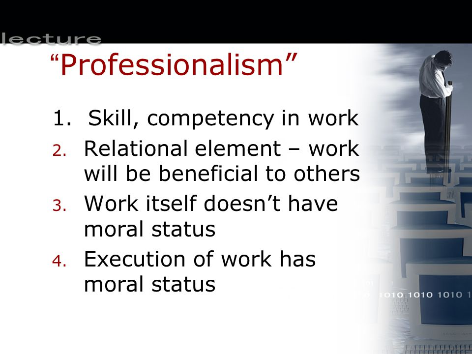Professionalism 1. Skill, competency in work