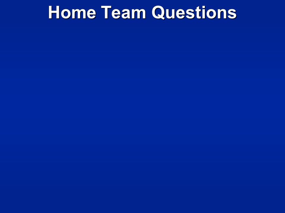 Home Team Questions