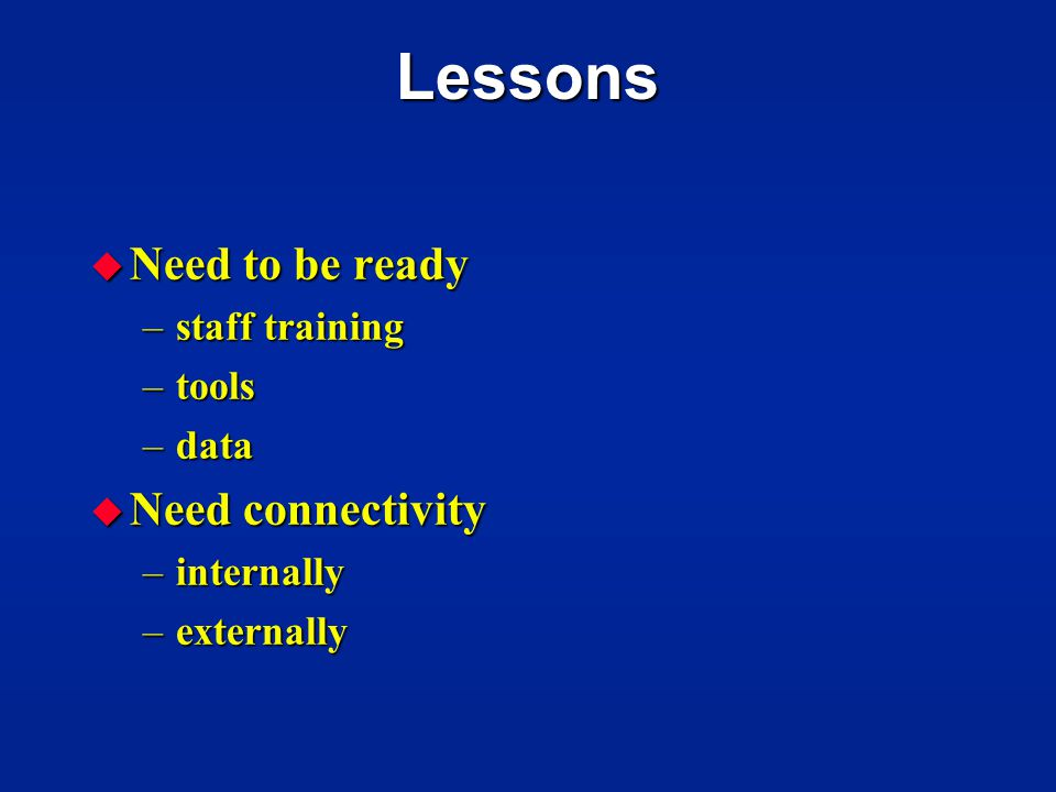 Lessons Need to be ready Need connectivity staff training tools data