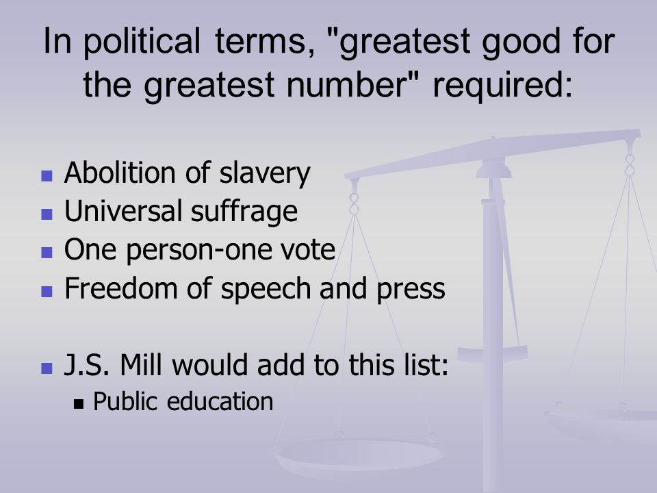 In political terms, greatest good for the greatest number required: