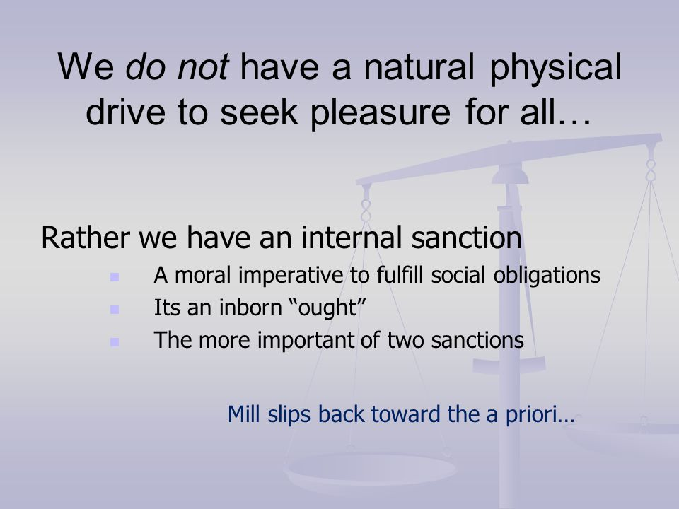 We do not have a natural physical drive to seek pleasure for all…