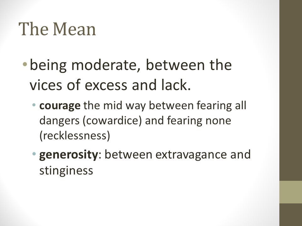 The Mean being moderate, between the vices of excess and lack.
