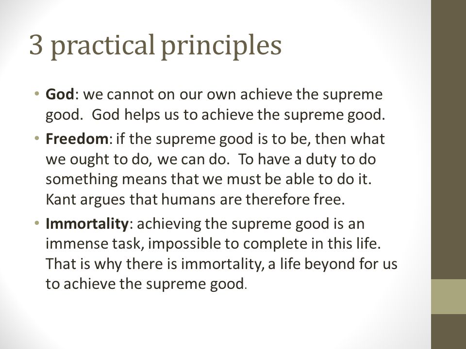 3 practical principles God: we cannot on our own achieve the supreme good. God helps us to achieve the supreme good.