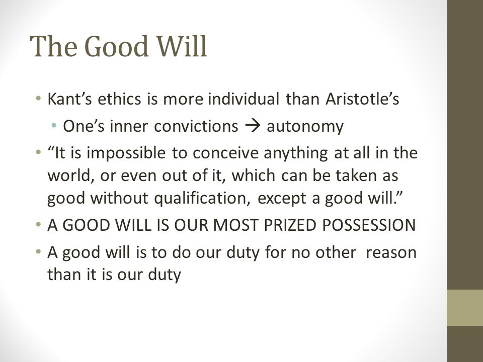 The Good Will Kant's ethics is more individual than Aristotle's