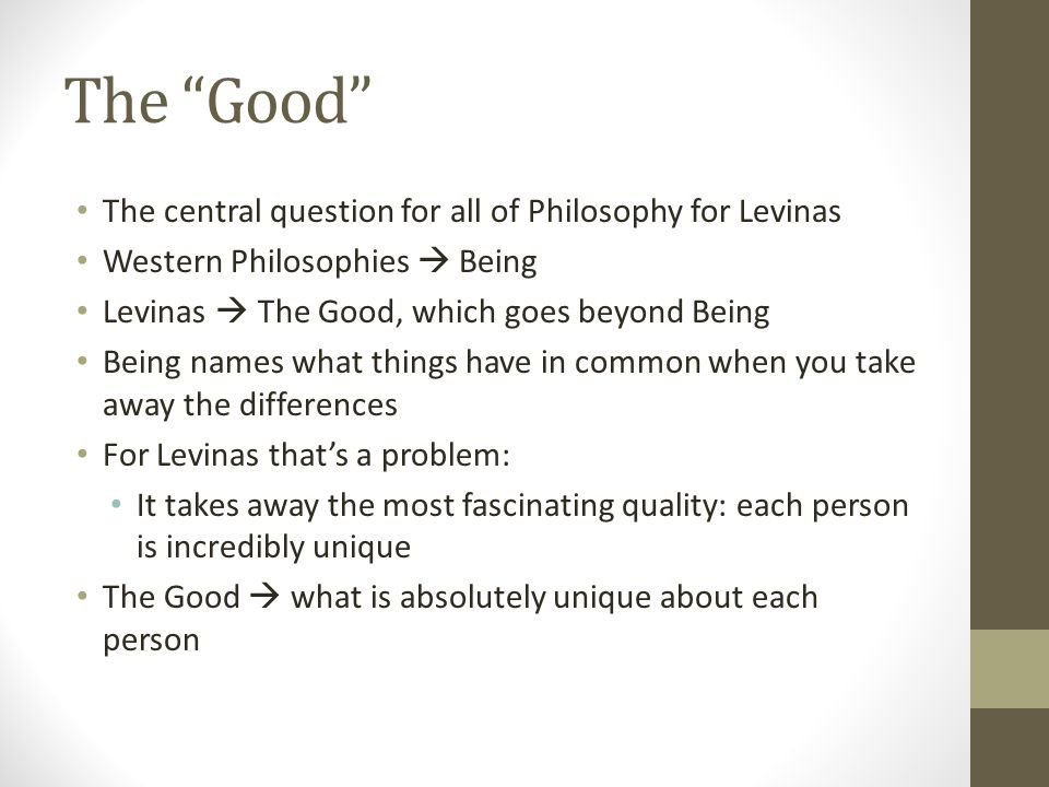 The Good The central question for all of Philosophy for Levinas
