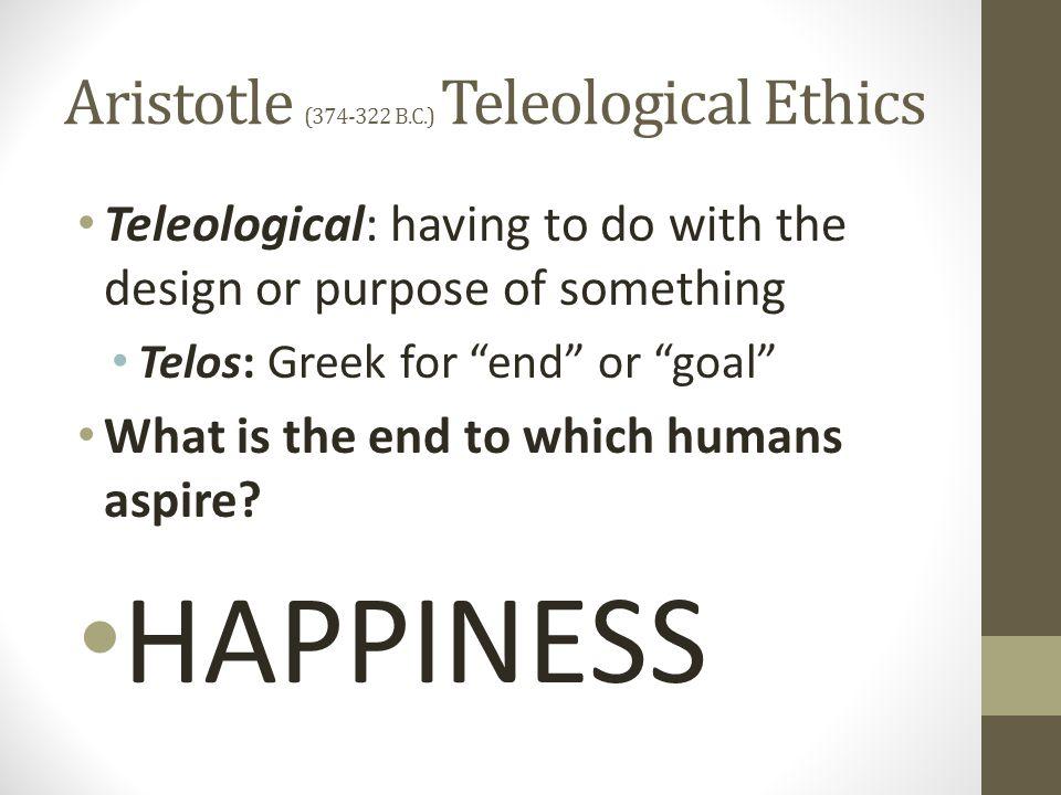Aristotle (374-322 B.C.) Teleological Ethics