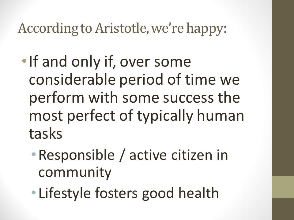 According to Aristotle, we're happy: