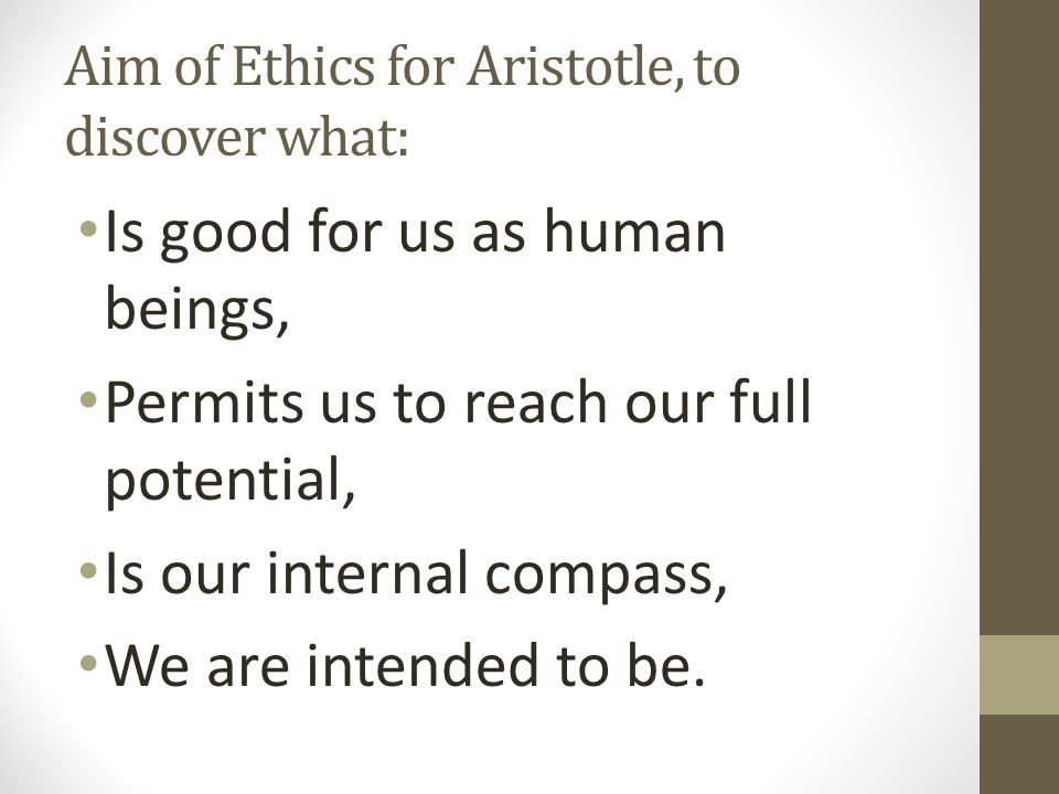 Aim of Ethics for Aristotle, to discover what: