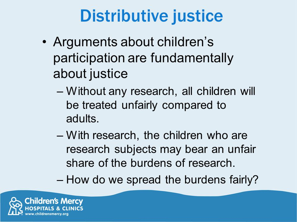 Distributive justice Arguments about children's participation are fundamentally about justice.