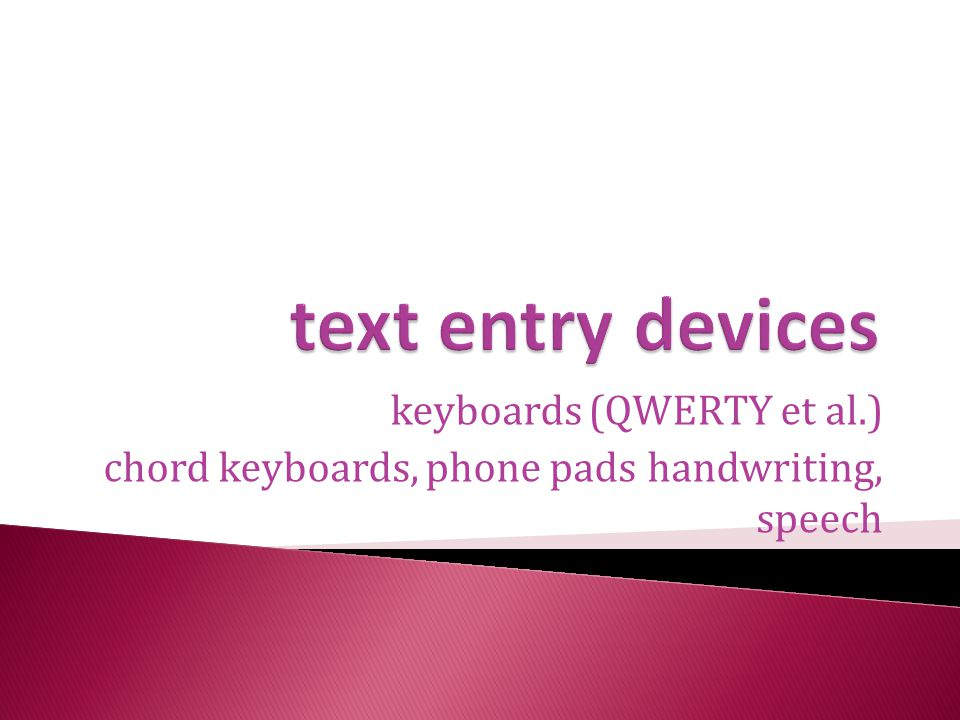text entry devices keyboards (QWERTY et al.)