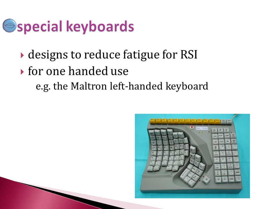special keyboards designs to reduce fatigue for RSI for one handed use