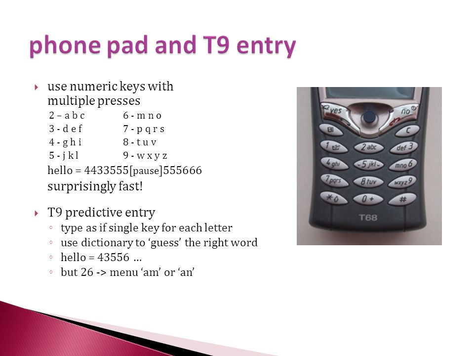 phone pad and T9 entry use numeric keys with multiple presses
