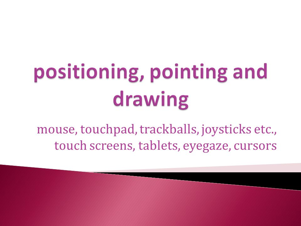 positioning, pointing and drawing